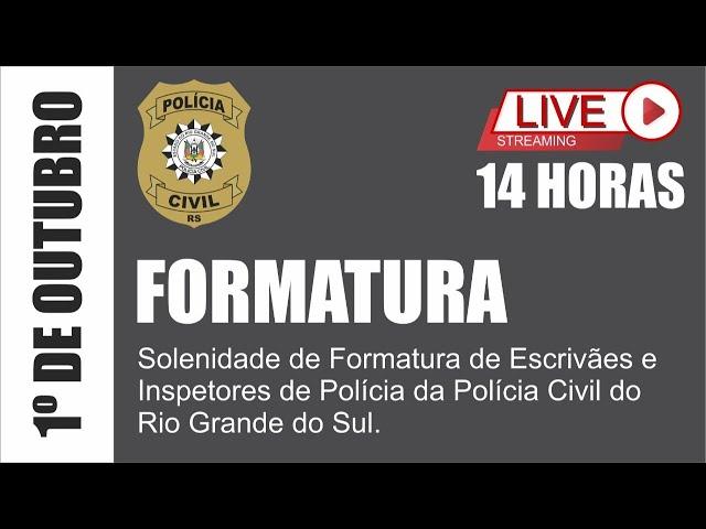 Solenidade de Formatura de Escrivães e Inspetores de Polícia da Polícia Civil do Rio Grande do Sul