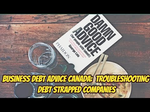 BUSINESS DEBT ADVICE TORONTO CANADA:  TROUBLE SHOOTING DEBT STRAPPED COMPANIES IN TORONTO