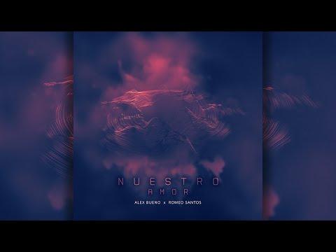 Romeo Santos & Alex Bueno – Nuestro Amor (Official Lyric Video)