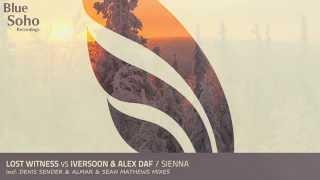 Lost Witness vs Iversoon & Alex Daf - Sienna (Sean Mathews Remix) [OUT 29.07.14]