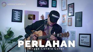 PERLAHAN - GUYONWATON || ANGGA CANDRA COVER || PERLAHAN ENGKAUPUN MENJAUH DARI DIRIKU
