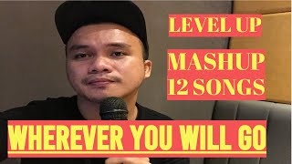 Gambar cover WHEREVER YOU WILL GO - The Calling MASHUP SONG LEVEL UP TO 12 SONGS