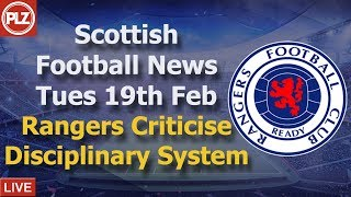 Rangers Criticise Disciplinary System -  Tuesday 19th February - PLZ Scottish Football News