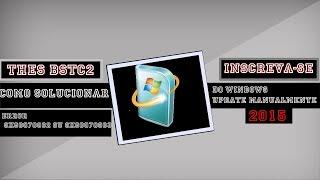 COMO SOLUCIONAR O ERROR 0X80070002 OU 0X80070003 DO WINDOWS UPDATE MANUALMENTE SEM PROGRAMAS 2015