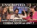 Unscripted With Gul Khan | Barun Sobti | Surbhi Jyoti | Trailer | Unit 7