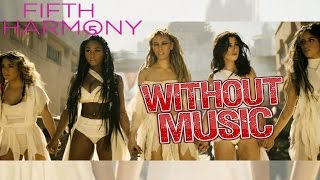 Fifth Harmony Without Music That's My Girl