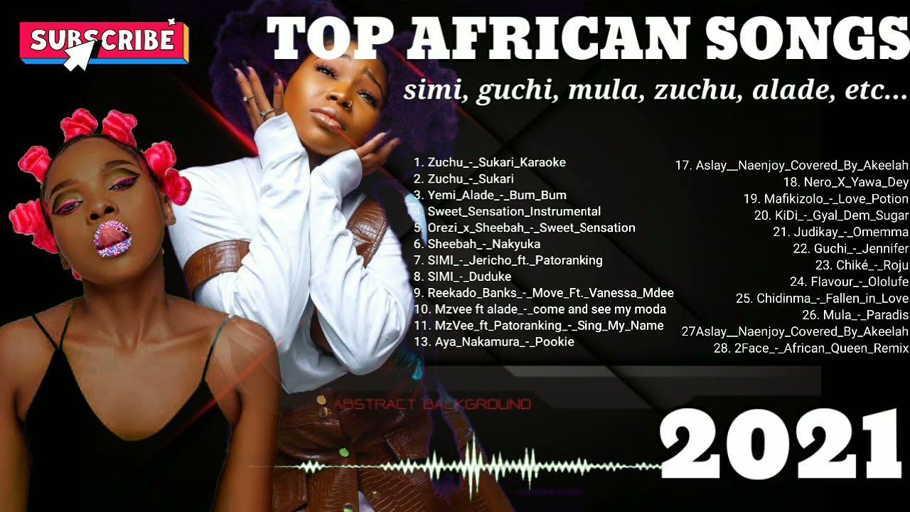 Download TOP AFRICAN SONGS 2021 ( african mix 2021 July ) simi, guchi, mula, zuchu, yemi alade, aya Nakamura