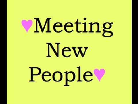 like meet new people