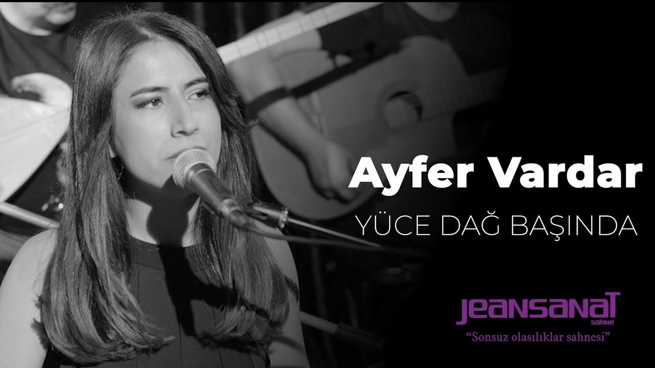 Ayfer Vardar - Yüce Dağ Başında Yanar Bir Işık