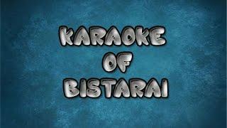 Karaoke of Bistarai Bistarai|Instrumental of Bistarai Bistarai|Rohit John Chettri
