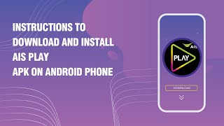 Instructions to download and install AIS PLAY APK on android phone screenshot 2