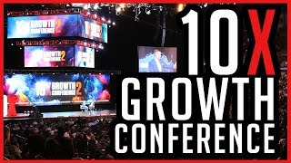 10X Growth Con 2018: The Most Incredible Experience of My Life