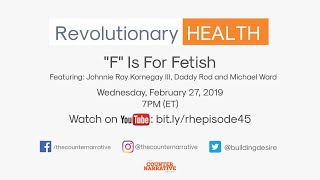 "Revolutionary Health Ep. 45 - ""F"" Is For Fetish"