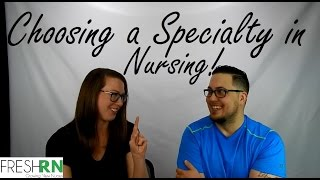 HOW TO CHOOSE A SPECIALTY IN NURSING! (with FreshRN)