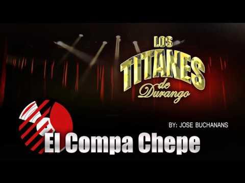 Los Titanes De Durango – El Compa Chepe (2016)