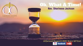 Oh, What A Time! | Rev. Sharinese Jackson | Quinn Chapel A.M.E Flint