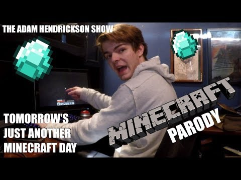 TOMORROW'S JUST ANOTHER MINECRAFT DAY [PARODY]