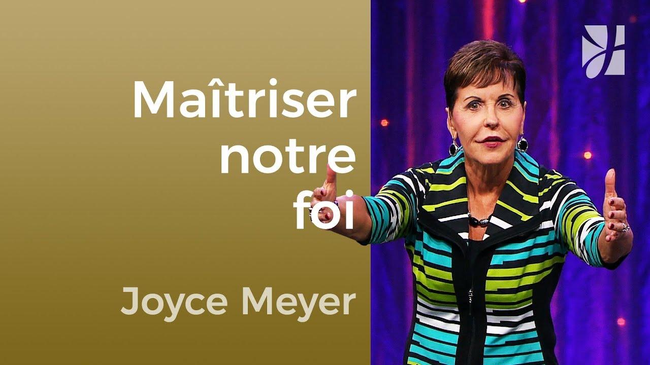 Comment progresser par la foi ? (2/4) - Joyce Meyer - Maîtriser mes pensées
