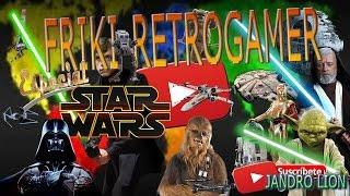 Friki-Retrogamer especial STAR WARS en calidad 4K. Capítulo 9. #Frikiretrogamer #Starwars