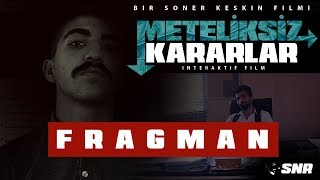 METELİKSİZ KARARLAR - FRAGMAN (İNTERAKTİF FİLM)
