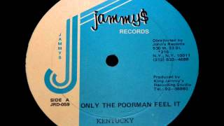 Kentucky - Only The Poorman Feel It