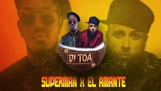 DJ TOA - SUPERMAN x EL AMANTE REMIX 2018