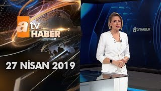 Atv Ana Haber | 27 Nisan 2019