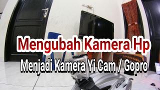 Menyulap Kamera Hp Kita Menjadi Kamera Yi cam / Gopro Hero