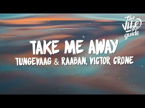 Tungevaag & Raaban, Victor Crone - Take Me Away (Lyrics)