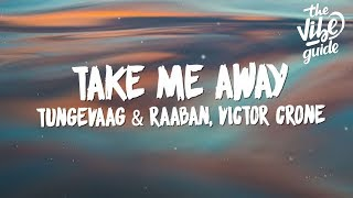 Download lagu Tungevaag & Raaban, Victor Crone - Take Me Away (Lyrics)