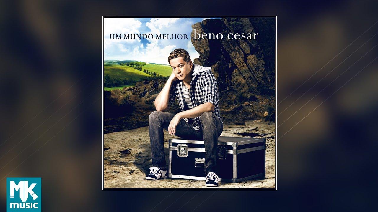 ???? Beno Cesar - Um Mundo Melhor (CD COMPLETO)