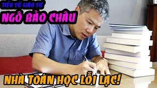 Tiểu sử Giáo sư Ngô Bảo Châu - Nhà toán học lỗi lạc người Việt Nam