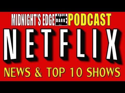 Netflix News, Round Up - Midnight's Edge After Dark Podcast