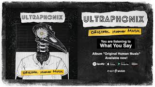 "Ultraphonix ""What You Say"" Official Full Song Stream - Album ""Original Human Music"" OUT NOW!"