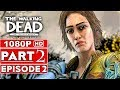 THE WALKING DEAD Game Season 4 EPISODE 2 Gameplay Walkthrough Part 2 - No Commentary