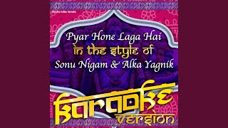 Pyar Hone Laga Hai (In the Style of Sonu Nigam & Alka Yagnik) (Karaoke Version)