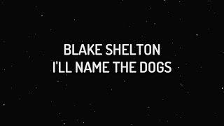 Blake Shelton I 39 ll Name The Dogs Lyrics