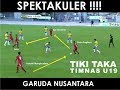 SPEKTAKULER..!!! Tiki Taka Timnas Indonesia U19 Garuda Nusantara