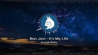 Bon Jovi - It's My Life (Krysiek Remix) ★ 2018