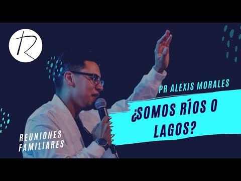¿Somos Rios O Lagos?   Pr. Alexis Morales