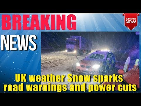 UK weather, Snow sparks road warnings and power cuts, Breaking News Today