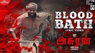 Asuran   Blood Bath Lyric Video | Dhanush | Vetri Maaran | G V Prakash | Kalaippuli S Thanu