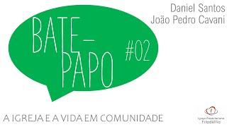 BATE-PAPO #02 - A Igreja e a Vida em Comunidade | João Pedro Cavani e Daniel Santos