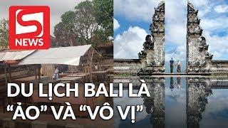 """Tranh cãi về du khách Việt đăng đàn chê Bali là """"ảo"""" và """"vô vị"""""""