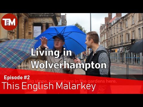 Do you like living in Wolverhampton? | This English Malarkey #2