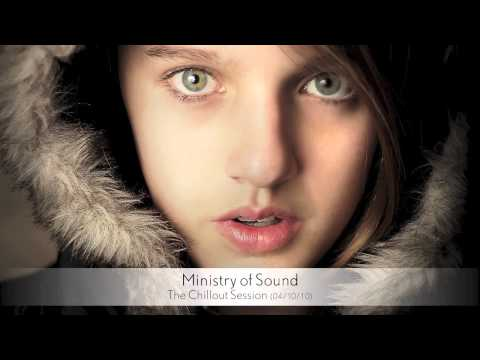Ministry of Sound - The Chillout Session (04/10/10) Part 1
