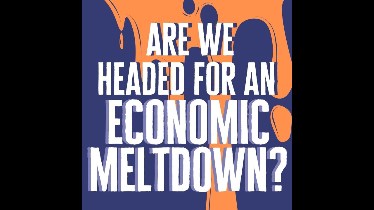 Inquiring Minds: Is Our Economy Headed for a Meltdown?