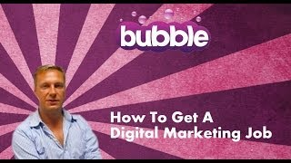 How To Get A Digital Marketing Job - Digital Careers Guide by Bubble Jobs Episode 3