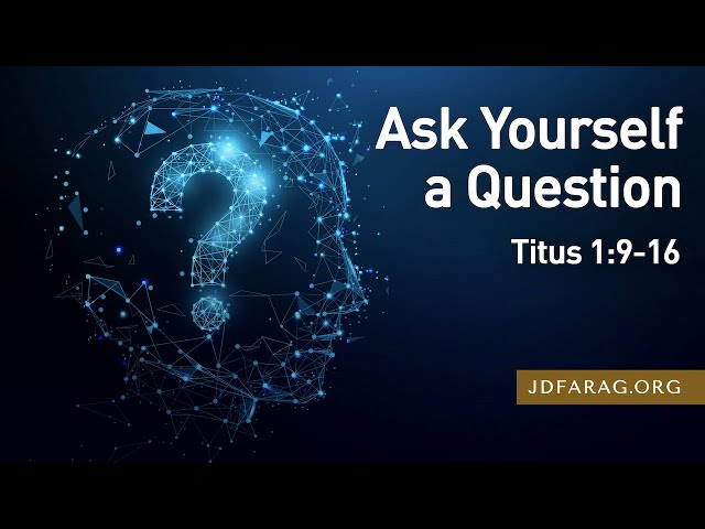 Ask Yourself a Question, Titus 1:9-16 – March 7th, 2021