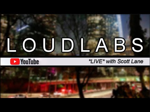 LOUDLABS *LIVE* w/Scott Lane #43.2